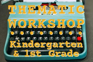 THEMATIC WORKSHOP KINDERGARDTEN AND FIRST GRADE - Read and Write Kalamazoo